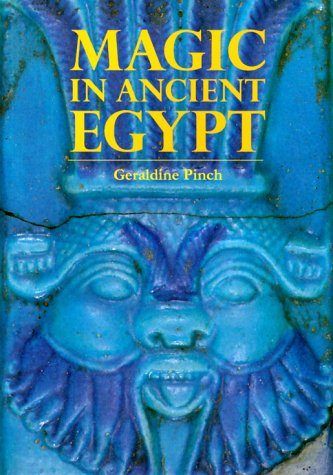 Magic in Ancient Egypt by Geraldine Pinch