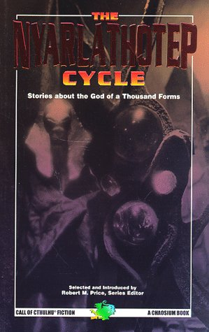 The Nyarlathotep Cycle by Robert M. Price