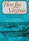 Here Lies Virginia: An Archaeologist's View of Colonial Life and History, with a New Afterword