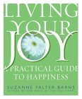 Living Your Joy: A Practical Guide to Happiness