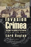 The Invasion Of The Crimea: Its Origin And An Account Of Its Progress Down To The Death Of Lord Raglan. Volume 1