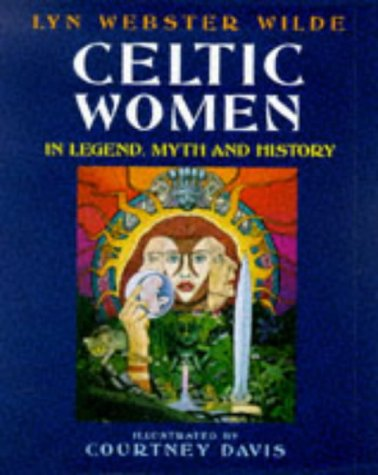 Celtic Women in Legend, Myth, and History