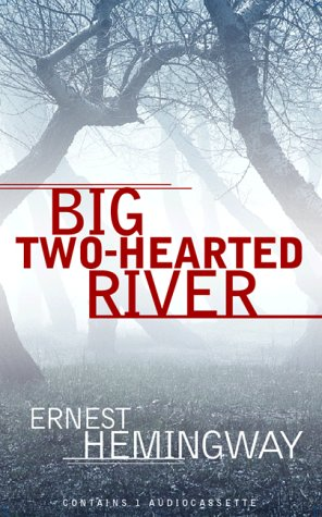 big two hearted river literary Big two-hearted river a way you'll never be is set in italy shortly after the  entry of the united states into world war i as the story opens, nick has been  sent.