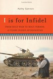 I Is for Infidel: From Holy War to Holy Terror: 18 Years Inside Afghanistan