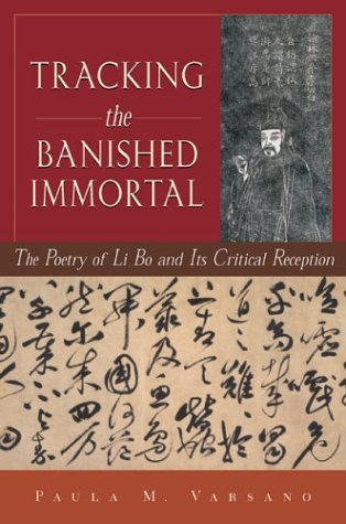 Tracking the Banished Immortal: The Poetry of Li Bo and Its Critical Reception