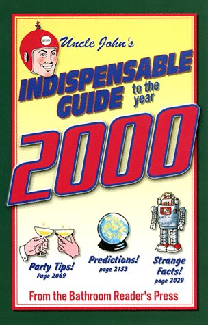 Uncle John's Indispensible Guide to the Year 2000 by Bathroom Readers' Institute