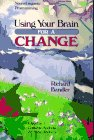 Using Your Brain--For a Change by Richard Bandler