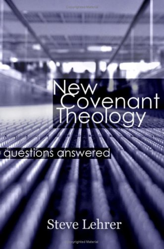 New Covenant Theology by Steve Lehrer