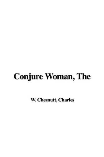 The Conjure Woman by Charles W. Chesnutt