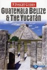 Insight Guides: Guatemala Belize & the Yucatan