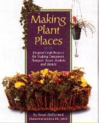 Making Plant Places: Original Projects for Making Containers, Boxes, Baskets, Hangers & Stands