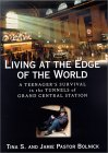 Living at the Edge of the World: A Teenager's Survival in the Tunnels of Grand Central Station
