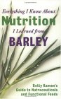 Everything I Know About Nutrition I Leanred From Barley