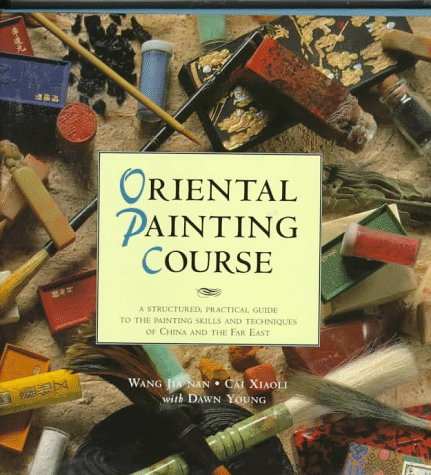 Oriental Painting Course: A Structured, Practical Guide to the Painting Skills and Techniques of China and the Far East