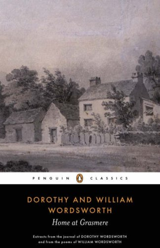 Home at Grasmere: The Journal of Dorothy Wordsworth and the Poems of William Wordsworth