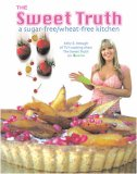The Sweet Truth: A Sugar Free / Wheat Free Kitchen