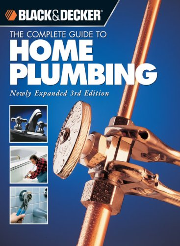 The Complete Guide to Home Plumbing: Newly Expanded 3rd Edition