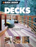 The Complete Guide to Decks : A Step-by-Step Manual for Building Decks (Black & Decker Complete Guide) (Black & Decker Outdoor Home)