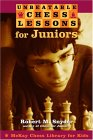 Unbeatable Chess Lessons For Juniors: Instruction For The Intermediate Player