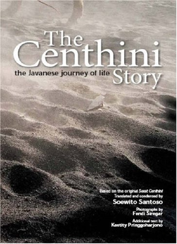 The Centhini Story: The Javanese Journey of Life (Based on the Original Serat Centhini)