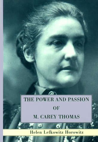 The Power and Passion of M. Carey Thomas