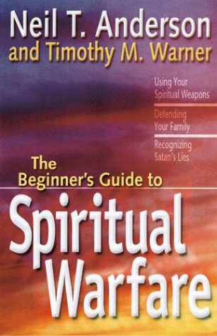 The Beginner's Guide to Spiritual Warfare by Neil T. Anderson