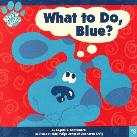 What to Do, Blue? by Angela C. Santomero