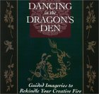 Dancing In The Dragon's Den: Guided Imageries To Rekindle Your Creative Fire