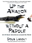 Up the Amazon Without a Paddle by Doug Lansky