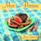 Meat and Potatoes: 52 Recipes, from Simple to Sublime