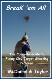 Break 'Em All   The Complete Guide To Fixing Clay Target Shooting Problems