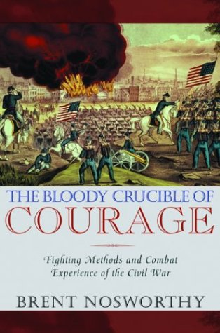 The Bloody Crucible of Courage: Fighting Methods and Combat Experience of the Civil War