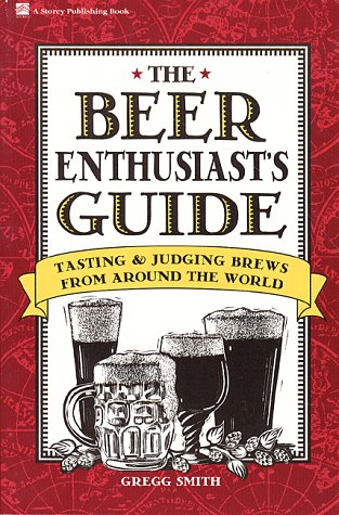 The Beer Enthusiast's Guide by Gregg Smith