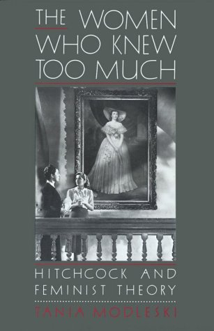 The Women Who Knew Too Much by Tania Modleski