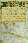 A Brief History of the Caribbean: From the Arawak and the Carib to the Present