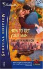 How To Get Your Man (Silhouette Special Edition) (Silhouette Special Edition)