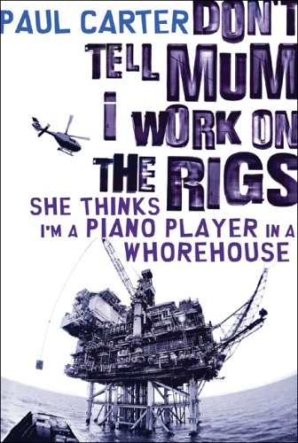 Don't Tell Mum I Work on the Rigs, She Thinks I'm a Piano Pla... by Paul Carter
