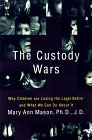 The Custody Wars: Why Children Are Losing The Legal Battle--and What We Can Do About It