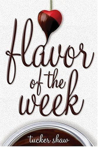 Flavor of the Week by Tucker Shaw