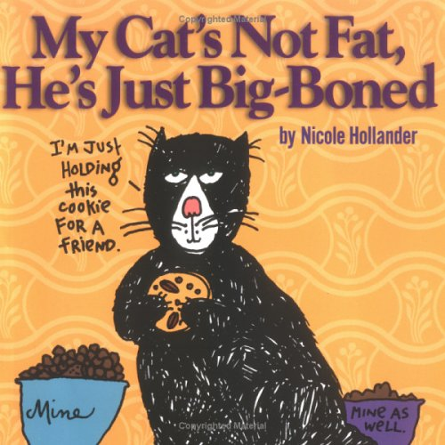 My Cat's Not Fat, He's Just Big-Boned by Nicole Hollander