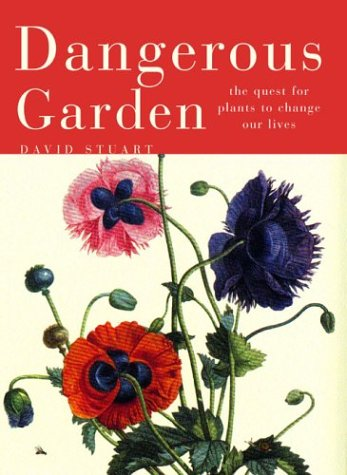 Dangerous Garden: The Quest for Plants to Change Our Lives
