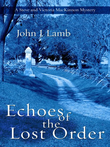 Download online for free Echoes of the Lost Order (Steve and Victoria MacKinnon Mystery #1) PDF by John J. Lamb