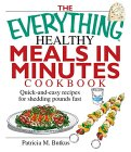 The Everything Healthy Meals In Minutes Cookbook: Quick And Easy Recipes For Shedding Pounds Fast (Everything: Cooking)
