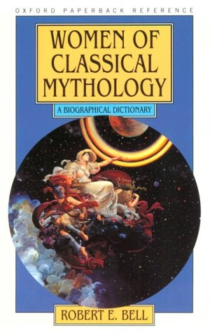 Women Of Classical Mythology: A Biographical Dictionary