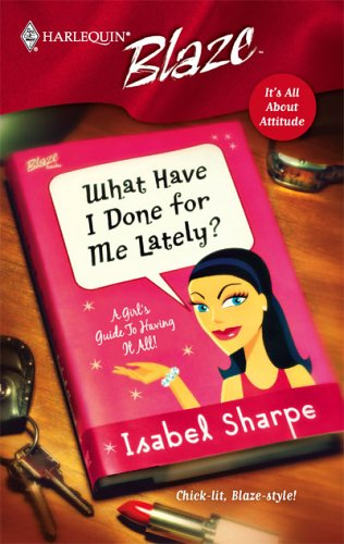 What Have I Done For Me Lately? by Isabel Sharpe