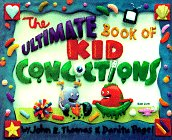 The Ultimate Book Of Kid Concoctions: More Than 65 Wacky, Wild & Crazy Concoctions