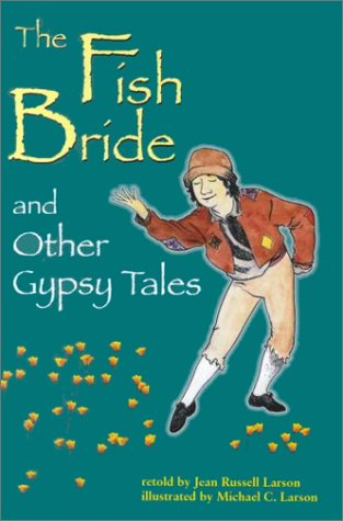 The Fish Bride and Other Gypsy Tales by Jean Russell Larson