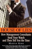 House of Lies: How Management Consultants Steal Your Watch Then Tell You the Time