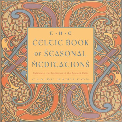 The Celtic Book of Seasonal Meditations by Claire Hamilton