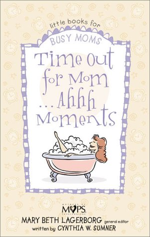 Time Out for Mom . . . Ahhh Moments by Cynthia W. Sumner